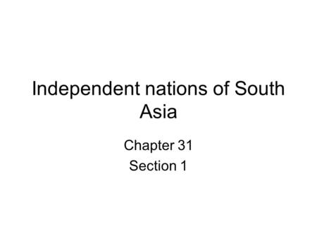 Independent nations of South Asia Chapter 31 Section 1.