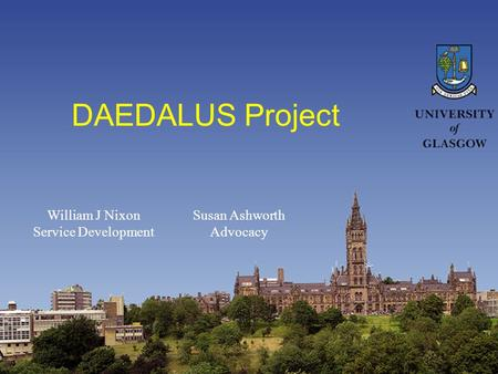 DAEDALUS Project William J Nixon Service Development Susan Ashworth Advocacy.