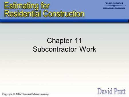 Chapter 11 Subcontractor Work. Introduction Subcontractors perform 80% or more of the on-site work in residential construction. Often, the homebuilder.