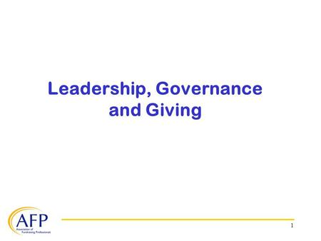1 Leadership, Governance and Giving. 2 The following material was prepared for the AFP Research Council Think Tank held October 7-8, 2008. The event was.