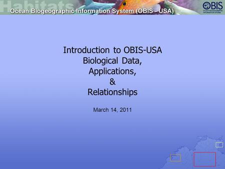 Introduction to OBIS-USA Biological Data, Applications, & Relationships March 14, 2011.