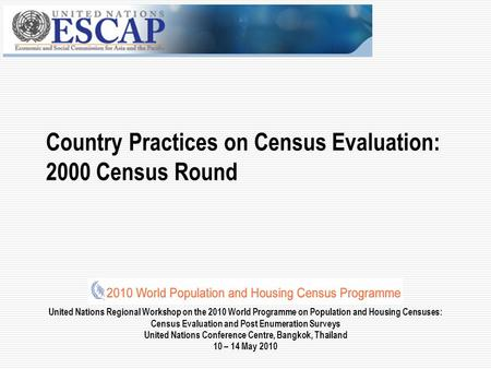United Nations Regional Workshop on the 2010 World Programme on Population and Housing Censuses: Census Evaluation and Post Enumeration Surveys United.