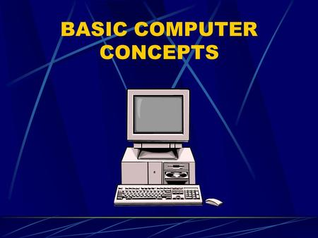 BASIC COMPUTER CONCEPTS What is a computer? An electronic device, operating under the control of instructions stored in its own memory unit, that can.