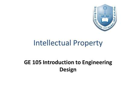 Intellectual Property GE 105 Introduction to Engineering Design.