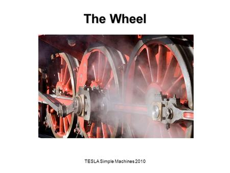 TESLA Simple Machines 2010 The Wheel. The Big Idea of this Investigation A simple machine is a mechanical device that makes work easier by magnifying,