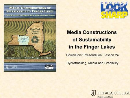 Media Constructions of Sustainability in the Finger Lakes PowerPoint Presentation: Lesson 24 Hydrofracking, Media and Credibility.