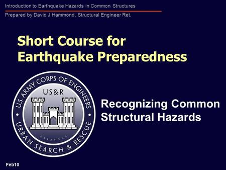 Introduction to Earthquake Hazards in Common Structures Prepared by David J Hammond, Structural Engineer Ret. Short Course for Earthquake Preparedness.