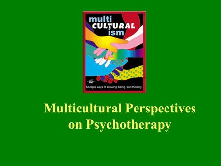 Multicultural Perspectives on Psychotherapy. Where did we leave off? Clinical Implications Should we focus on race, class, and culture in therapy? The.