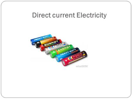 Direct current Electricity Do Now What is Direct Current Electricity ? List the components of a simple circuit List few examples for insulators List.