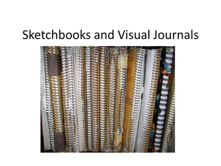 Sketchbooks and Visual Journals. The Artist's Sketchbook You can't do sketches enough. Sketch everything and keep your curiosity fresh. - John Singer.