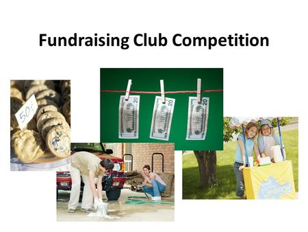 Fundraising Club Competition. Why Have a Competition? Club leaders unhappy with current budget allocation GBA budget based on number of students and therefore.