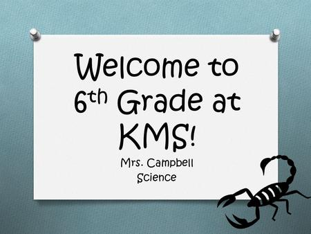 Welcome to 6 th Grade at KMS! Mrs. Campbell Science.