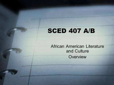 SCED 407 A/B African American Literature and Culture Overview.