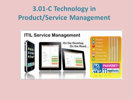 3.01-C Technology in Product/Service Management. Intro Describe the use of technology in Product/Service Management.