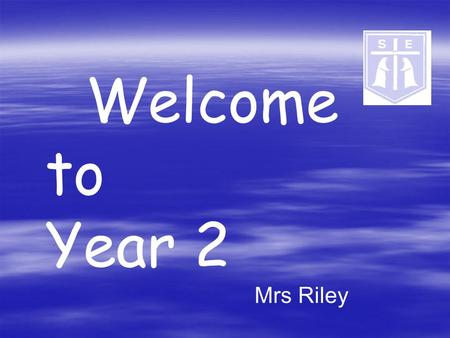 Welcome to Year 2 Mrs Riley. Year 2 Curriculum Homework Behaviour and expectations SATS Year 2 Curriculum Homework Behaviour and expectations SATS.