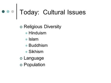 Today: Cultural Issues Religious Diversity Hinduism Islam Buddhism Sikhism Language Population.