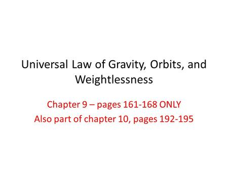 Universal Law of Gravity, Orbits, and Weightlessness