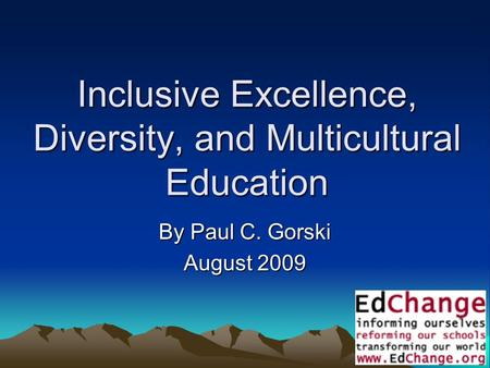 1 Inclusive Excellence, Diversity, and Multicultural Education By Paul C. Gorski August 2009.