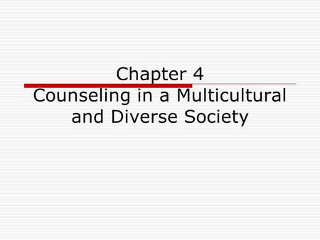 Chapter 4 Counseling in a Multicultural and Diverse Society.