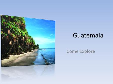 Guatemala Come Explore.