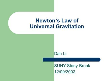 Newton ' s Law of Universal Gravitation Dan Li SUNY-Stony Brook 12/09/2002.