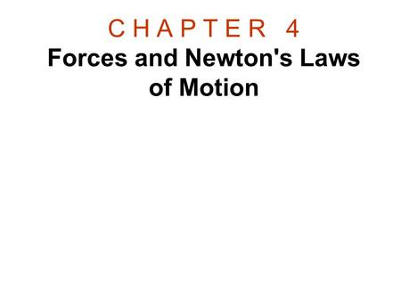 C H A P T E R 4 Forces and Newton's Laws of Motion