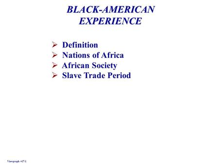 BLACK-AMERICAN EXPERIENCE Viewgraph #17-1  Definition  Nations of Africa  African Society  Slave Trade Period.