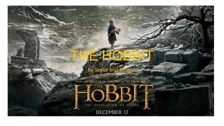 THE HOBBIT By Skyler and Marcus. The Hobbit. Today we will be telling you all about the hobbit and the characters, and we will be showing you a Lego hobbit.