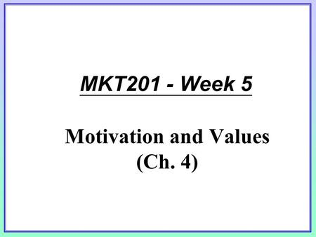 MKT201 - Week 5 Motivation and Values (Ch. 4). Motivation: Introduction What are the forces that drive people to buy and use products (or Not to buy/use)?