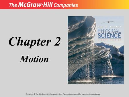 Chapter 2 Motion Copyright © The McGraw-Hill Companies, Inc. Permission required for reproduction or display.