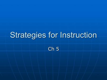 Strategies for Instruction Ch 5. Effective Communication Lesson successful with clear & accurate communication Lesson successful with clear & accurate.