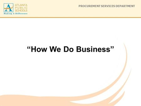 "PROCUREMENT SERVICES DEPARTMENT ""How We Do Business"""
