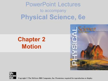 PowerPoint Lectures to accompany Physical Science, 6e Copyright © The McGraw-Hill Companies, Inc. Permission required for reproduction or display. Chapter.