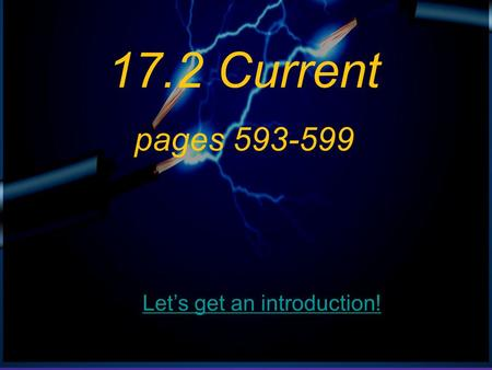 17.2 Current pages 593-599 Let's get an introduction!