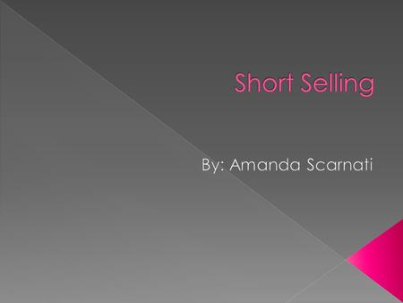  What is short selling?  Regulation – Historical, Current, Proposed  How does shorting affect the economy?