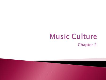 Chapter 2.  Explain what the music of various cultures teaches us about the cultures and their people.  Identify classifications and specific types.