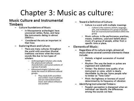 Chapter 3: Music as culture: Music Culture and Instrumental Timbers – Culture foundations of Music In Mesopotamia archeologist have uncovered rattles,
