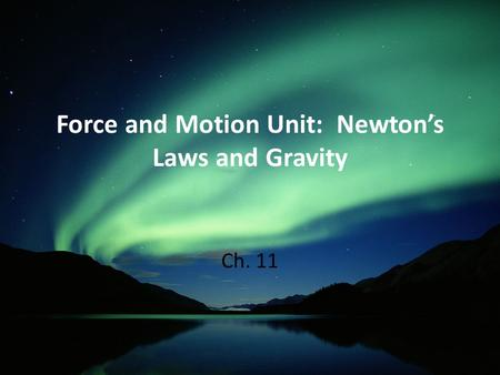 Force and Motion Unit: Newton's Laws and Gravity Ch. 11.