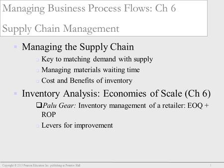 Managing Business Process Flows: Ch 6 Supply Chain Management  Managing the Supply Chain  Key to matching demand with supply  Managing materials waiting.