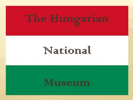The Hungarian National Museum.  The Hungarian National Museum Mihály Pollack The Hungarian National Museum (Hungarian: Magyar Nemzeti Múzeum, founded.