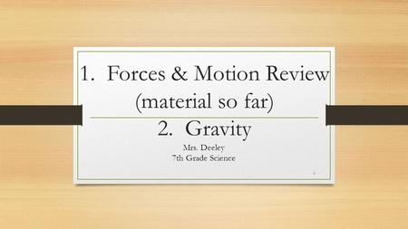 1. Forces & Motion Review (material so far) 2. Gravity