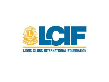 Lions Clubs International Foundation Youth Priority 1.5 million members Represented in 192 countries We serve….