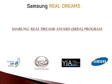 Part 1 :  Samsung Real Dreams Award (SRDA) Program  Samsung Real Dreams Partners  Who can Apply & How to Apply ? Part 2:  How to Write the SRDA Application.