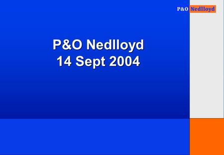 1 P&O Nedlloyd 14 Sept 2004. 2 Who are we?  P&O Nedlloyd is one of the world's leading providers of point-to-point container shipping services.  The.