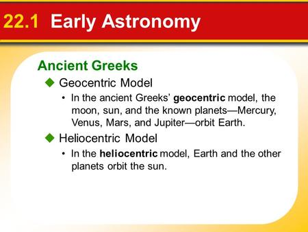 Ancient Greeks 22.1 Early Astronomy  Geocentric Model In the ancient Greeks' geocentric model, the moon, sun, and the known planets—Mercury, Venus, Mars,