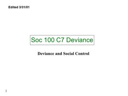 Soc 100 C7 Deviance 1 Deviance and <strong>Social</strong> Control Edited 3/31/01.