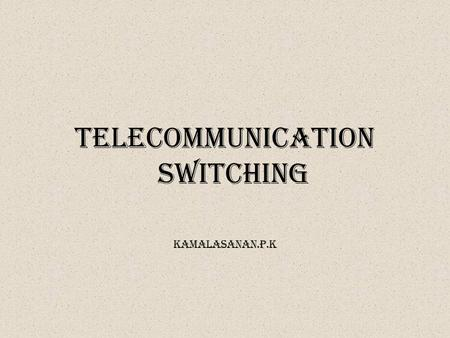 Telecommunication Switching Kamalasanan.p.k. Switching functions Major component of a switching system is the set of input and output circuits.,, Primary.