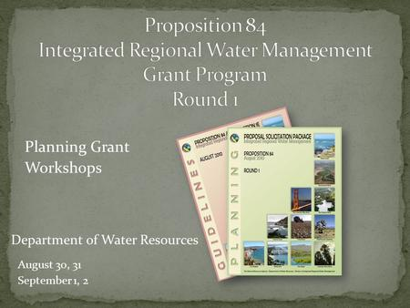 Planning Grant Workshops August 30, 31 September 1, 2 Department of Water Resources.