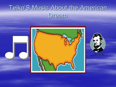 Teiko'S Music About the American Dream. <strong>My</strong> Dedication  I would like to dedicate this to <strong>my</strong> family, <strong>my</strong> friends, and God for blessing me once more as usual.