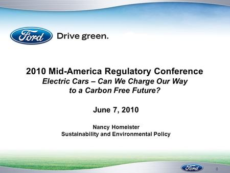 0 2010 Mid-America Regulatory Conference Electric Cars – Can We Charge Our Way to a Carbon Free Future? June 7, 2010 Nancy Homeister Sustainability and.